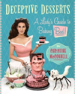 Deceptive Desserts: A Lady's Guide to Baking Bad! (Hardcover)