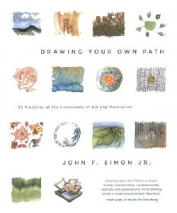 Drawing Your Own Path: 33 Practices at the Crossroads of Art and Meditation (Paperback)