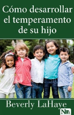 Como desarrollar el temperamento de su hijo/ How to Develop Your Child's Temperament (Paperback)