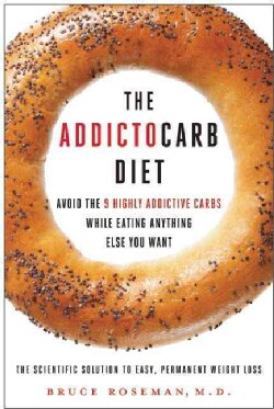 The Addictocarb Diet: Avoid the 9 Highly Addictive Carbs While Eating Anything Else You Want (Hardcover)