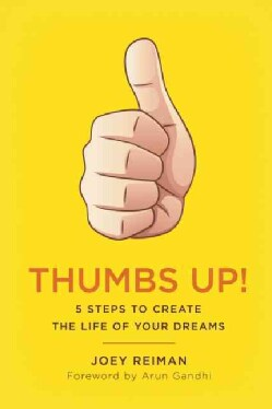 Thumbs Up!: Five Steps to Create the Life of Your Dreams (Hardcover)
