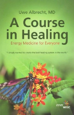 A Course in Healing: Energy Medicine for Everyone