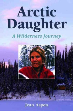 Arctic Daughter: A Wilderness Journey (Paperback)
