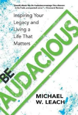 Be Audacious: Inspiring Your Legacy and Living a Life That Matters (Paperback)