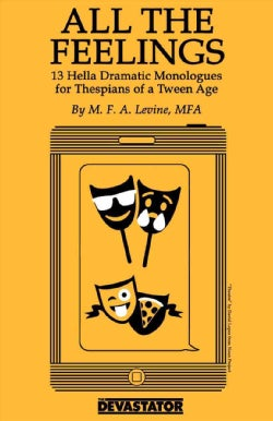 All the Feelings: Hella Dramatic Monologues for Thespians of a Teen Age (Paperback)