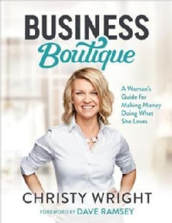 Business Boutique: A Woman's Guide for Making Money Doing What She Loves (Hardcover)