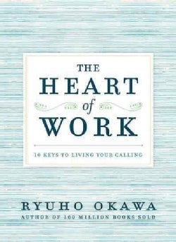 The Heart of Work: 10 Keys to Living Your Calling (Paperback)