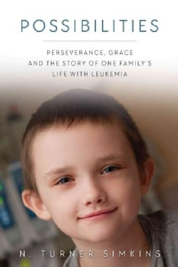 Possibilities: Perseverance, Grace and the Story of One Family's Life With Leukemia (Paperback)