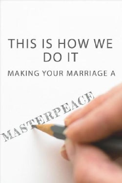 This Is How We Do It: Making Your Marriage a Masterpeace (Paperback)