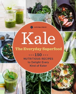Kale: The Everyday Superfood: 150 Nutritious Recipes to Delight Every Kind of Eater (Paperback)