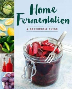 Home Fermentation: A Starter Guide (Paperback)