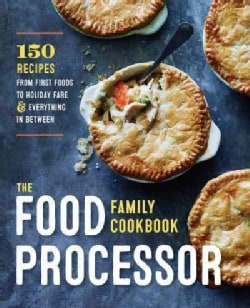 The Food Processor Family Cookbook: 120 Recipes for Fast Meals Made from Scratch (Paperback)