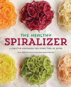 Spiralize It!: A Cookbook of Creative Spiralizer Recipes for Every Type of Eater (Paperback)