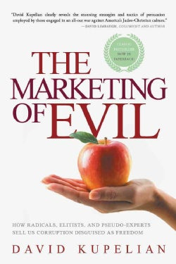 The Marketing of Evil: How Radicals, Elitists, and Pseudo-Experts Sell Us Corruption Disguised As Freedom (Paperback)