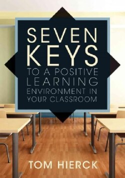 Seven Keys to a Positive Learning Environment in Your Classroom (Paperback)