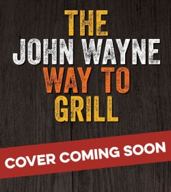 The Official John Wayne Way to Grill (Paperback)