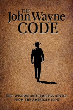 The John Wayne Code: Wit, Wisdom and Timeless Advice From the American Icon (Paperback)