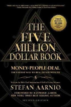 The Five Million Dollar Book: Money People Deal, The Fastest Way to Real Estate Wealth