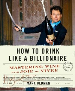 How to Drink Like a Billionaire: Mastering Wine With Joie De Vivre (Hardcover)