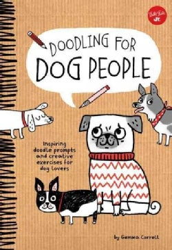 Doodling for Dog People: 50 Inspiring Doodle Prompts and Creative Exercises for Dog Lovers (Hardcover)