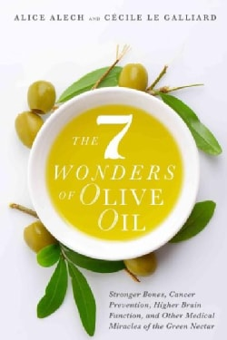 The 7 Wonders of Olive Oil: Stronger Bones, Cancer Prevention, Higher Brain Function, and Other Medical Miracles ... (Paperback)