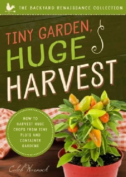 Tiny Garden, Huge Harvest: How to Harvest Huge Crops from Mini Plots and Container Gardens (Paperback)