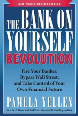The Bank on Yourself Revolution: Fire Your Banker, Bypass Wall Street, and Take Control of Your Own Financial Future (Paperback)