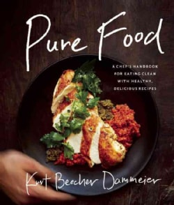 Pure Food: A Chef's Handbook for Eating Clean with Healthy, Delicious Recipes (Hardcover)