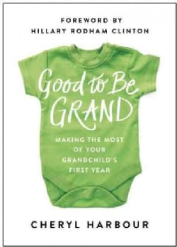 Good to Be Grand: Making the Most of Your Grandchild's First Year (Hardcover)