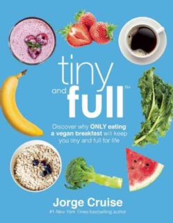 Tiny and Full: Discover Why Only Eating a Vegan Breakfast Will Keep You Tiny and Full for Life (Hardcover)