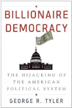 Billionaire Democracy: The Hijacking of the American Political System (Paperback)