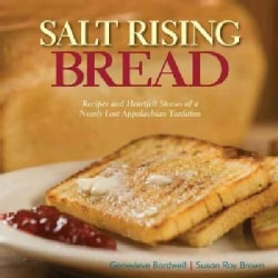 Salt Rising Bread: Recipes and Heartfelt Stories of a Nearly Lost Appalachian Tradition (Hardcover)