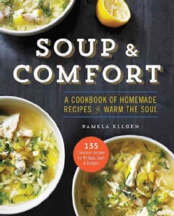 Soup & Comfort: A Cookbook of Homemade Recipes to Warm the Soul (Paperback)