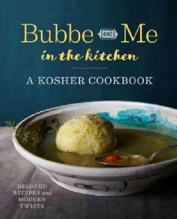 Bubbe and Me in the Kitchen: A Kosher Cookbook of Beloved Recipes and Modern Twists (Paperback)
