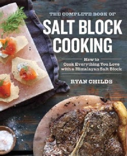 The Complete Book of Salt Block Cooking: Cook Everything You Love With a Himalayan Salt Block (Paperback)