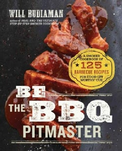 Be the BBQ Pitmaster: A Regional Smoker Cookbook Celebrating America's Best Barbecue (Paperback)