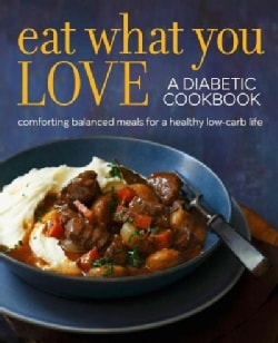Eat What You Love Diabetic Cookbook: Comforting, Balanced Meals (Paperback)