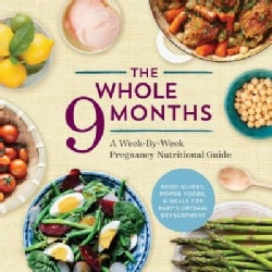 The Whole 9 Months: A Week-by-Week Pregnancy Nutrition Guide With Recipes for a Healthy Start (Paperback)