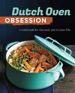 Dutch Oven Obsession: A Cookbook for the Only Pot in Your Life (Paperback)