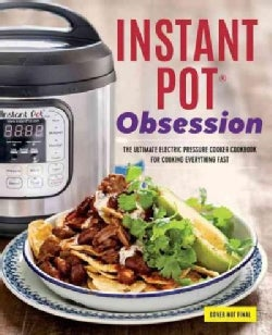 Instant Pot Obsession: The Ultimate Electric Pressure Cooker Cookbook for Cooking Everything Fast (Paperback)
