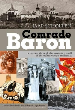 Comrade Baron: A Journey Through the Vanishing World of the Transylvanian Aristocracy (Paperback)