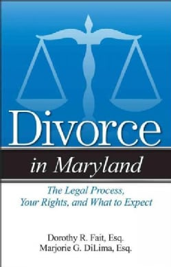 Divorce in Maryland: The Legal Process, Your Rights, and What to Expect (Paperback)