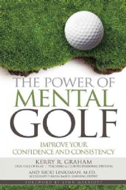 The Power of Mental Golf: Improve Your Confidence and Consistency (Paperback)