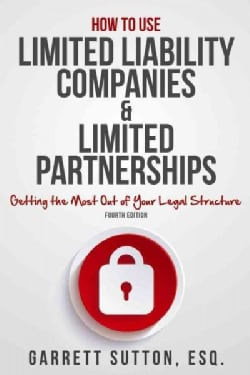 How to Use Limited Liability Companies & Limited Partnerships: Getting the Most Out of Your Legal Structure (Paperback)