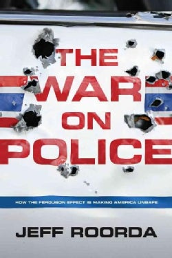 The War on Police: How the Ferguson Effect Is Making America Unsafe (Hardcover)