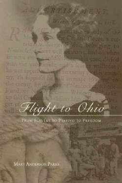 Flight to Ohio: From Slavery to Passing to Freedom (Paperback)