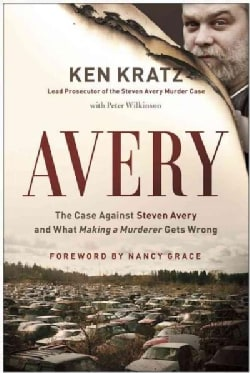 Avery: The Case Against Steven Avery and What Making a Murderer Gets Wrong (Hardcover)