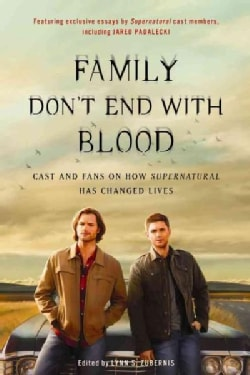 Family Don't End With Blood: Cast and Fans on How Supernatural Has Changed Lives (Paperback)