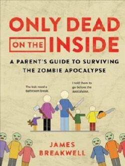 Only Dead on the Inside: A Parent's Guide to Surviving the Zombie Apocalypse (Paperback)