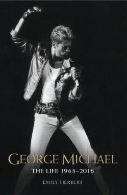George Michael: The Life 1963-2016 (Paperback)